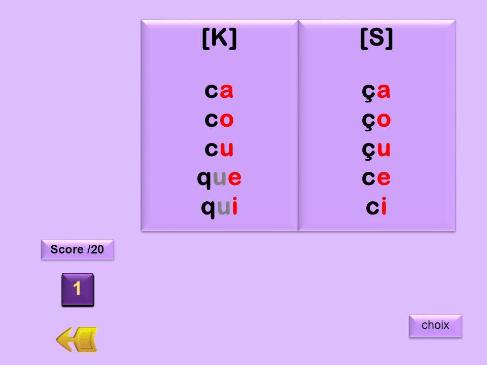 règle1 [K] ca co cu que qui [S] ça ço çu ce ci 7 8 6 9 3 1 2 10 4 5 13